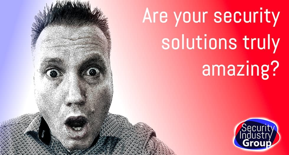 Are your security solutions truly amazing?