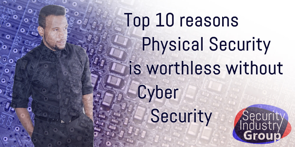 Top 10 reasons physical security is worthless without cyber security